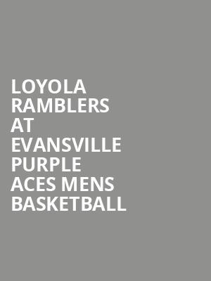 Loyola Ramblers at Evansville Purple Aces Mens Basketball at Ford Center